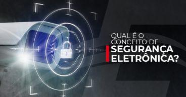 Qual é o conceito de segurança eletrônica?